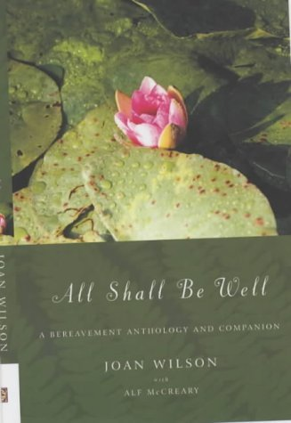 All Shall Be Well : A Bereavement Anthology And Companion by Joan Wilson (2001-09-01)