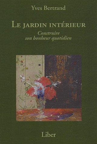 Le jardin intérieur : Construire son bonheur quotidien par Yves Bertrand