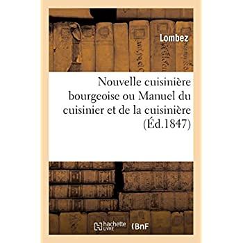 Nouvelle cuisinière bourgeoise ou Manuel du cuisinier et de la cuisinière contenant des recettes...: Nouvelle édition augmentée 1º d'un traité sur les melons,