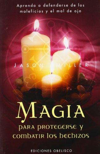 Magia para protegerse y combatir los hechizos (MAGIA Y OCULTISMO) por JASON MILLER