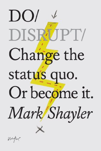 Do Disrupt: Change the status quo or become it (Do Books)