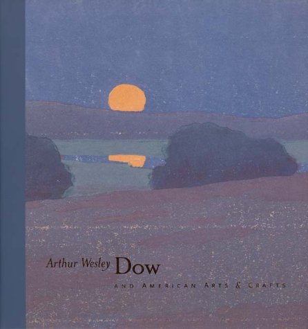 Dow, Arthur Wesley: American Arts and: And American Arts and