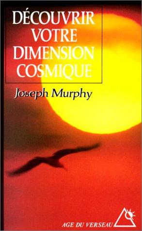 Découvrir votre dimension cosmique. La pensée positive en accord avec l'univers de l'esprit par Joseph Murphy