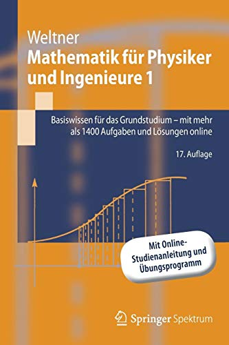 Mathematik für Physiker und Ingenieure 1: Basiswissen für das Grundstudium - mit mehr als 1400 Aufgaben und Lösungen online (Springer-Lehrbuch)