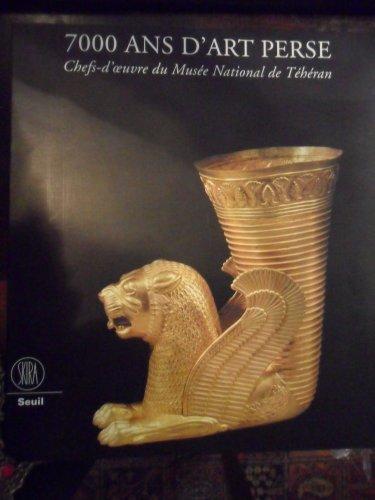 7000 ans d'art perse. Chefs-d'oeuvre du Musée National de Téhéran