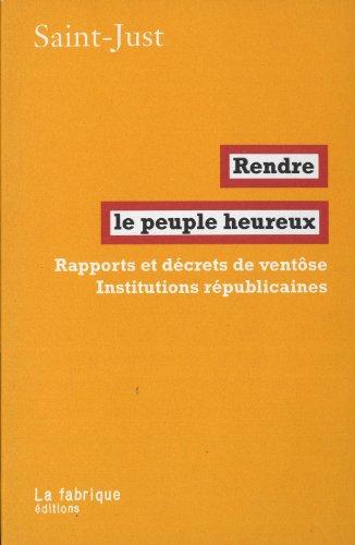 Rendre le peuple heureux : Rapports et décrets de ventôse ? Institutions républicaines par Saint-Just