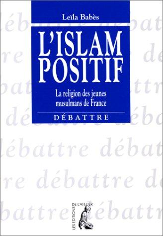 L'Islam positif. La religions des jeunes musulmans de France