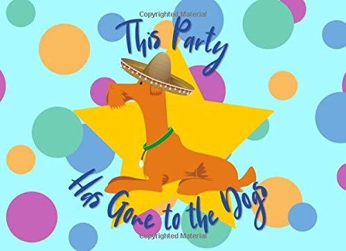 This Party Has Gone To The Dogs: A Guest Book | For Dog Parties | Perfect for dog birthday celebrations and play dates | For 50 guests and their humans (Dress Up-ideen Cool)