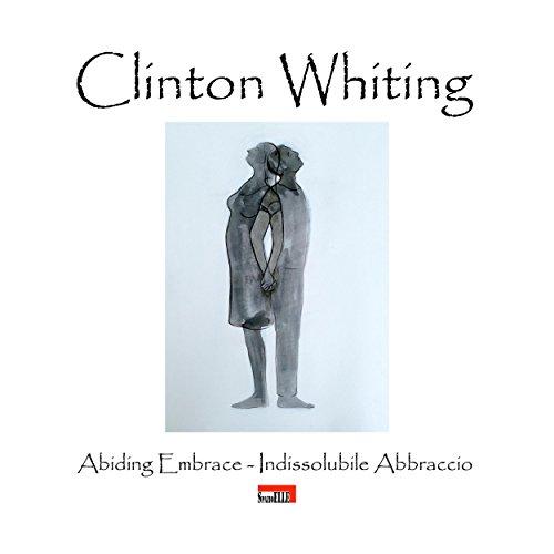 Clinton Whiting - Abiding Embrace / Indissolubile Abbraccio (Italian Edition) por Domenico Cornacchione