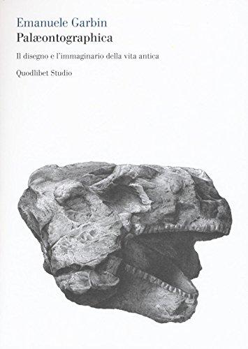 Palæontographica. Il disegno e l'immaginario della vita antica (Quodlibet studio. Corpi) por Emanuele Garbin
