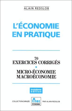 L'Economie en pratique: 70 exercices corrigés, micro-économie, macroéconomie (ancienne édition) par Alain Redslob