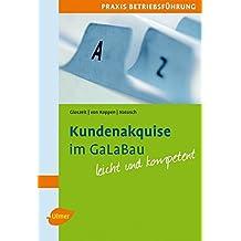 Kundenakquise im GaLaBau leicht gemacht: Praxis Betriebsführung. Mit praktischen Beispielen und Checklisten leicht und kompetent