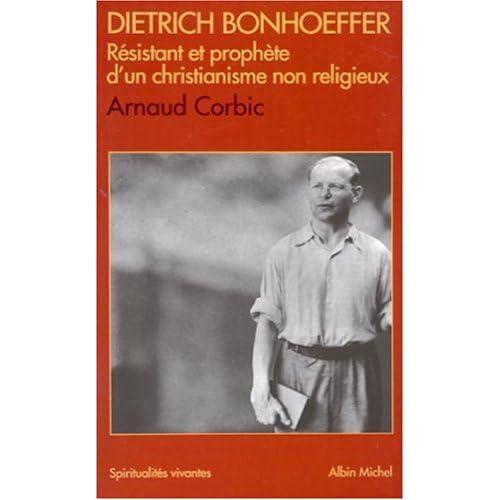 Dietrich Bonhoeffer, résistant et prophète d'un christianisme non religieux