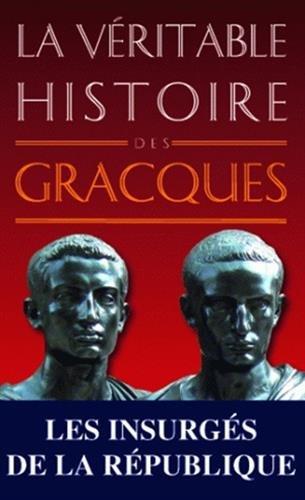 La Véritable Histoire des Gracques par Christopher Bouix