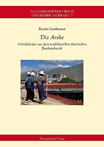 """Die """"Arshe"""": Arbeitslieder aus dem traditionellen tibetischen Bauhandwerk (Alltagskulturen Chinas und seiner Nachbarn, Band 3)"""