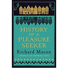 [ THE HISTORY OF A PLEASURE SEEKER ] By Mason, Richard ( AUTHOR ) Apr-2012[ Paperback ]