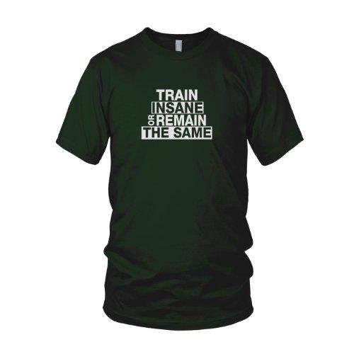 Train Insane or Remain the Same - Herren T-Shirt Dunkelgrün