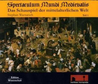 Hörbuch: Spectaculum Mundi Medievalis - Vom skurrilen, abscheulichen und zuweilen unerwartet normalen Leben in der mittelalterlichen Welt von Stephan Warnatsch