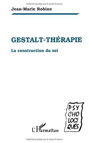 Gestalt-thérapie: La construction du soi par Jean-Marie Robine