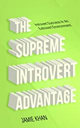 The Supreme Introvert Advantage: Introvert Success In An Extrovert Environment (Life, Introvert Power, Introvert Books, Introverted, Introvert Book 1) (English Edition)