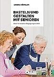 Basteln und Gestalten mit Senioren: Ideen für kreative Begegnungsrunden (Aktiv mit Senioren 1)