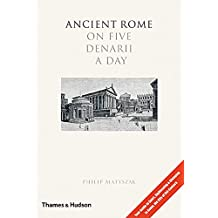 Ancient Rome on 5 Denarii a Day: A Guide to Sightseeing, Shopping and Survival in the City of the Caesars