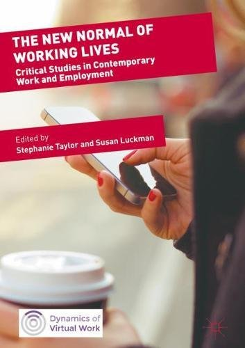 The New Normal of Working Lives: Critical Studies in Contemporary Work and Employment (Dynamics of Virtual Work)