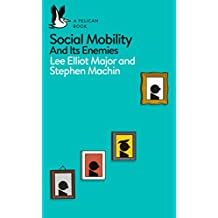 Social Mobility: And Its Enemies