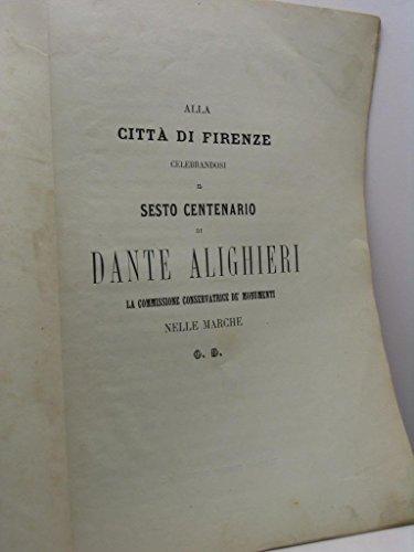 Alla citt di Firenze celebrandosi il sesto centenario di Dante Alighieri la commissione conservatrice de' monumenti nelle Marche