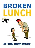 Broken Lunch: The Best of Times - A Hilarious Memoir by Simon Dewhurst