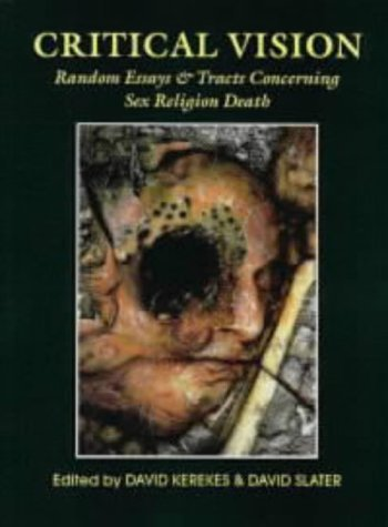 CRITICAL VISION: Random Essays and Tracts Concerning Sex, Religion, Death by Slater (1998-03-01)