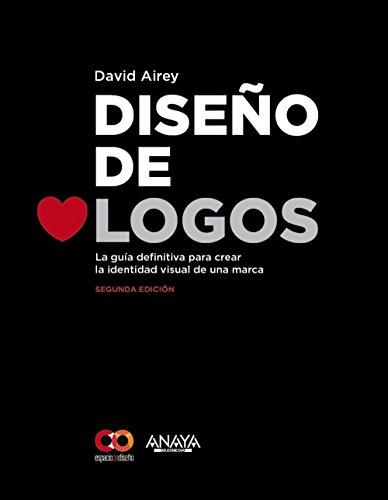 Diseño de logos. Segunda Edición (Espacio De Diseño) por David Airey