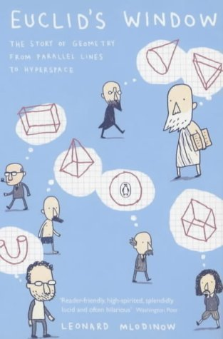 Euclid's Window: The Story of Geometry from Parallel Lines to Hyperspace (Penguin Press Science) by Mlodinow, Leonard ( 2003 )