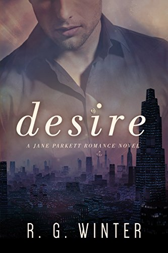 Romance: Desire - A Contemporary Romance Novel (The Jane Parkett Romance Series Book 1) (English Edition)