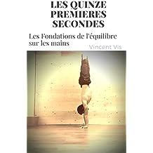 Les quinze premières secondes: Les fondations de l'équilibre sur les mains (French Edition)