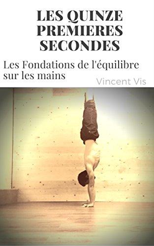 Couverture du livre Les quinze premières secondes: Les fondations de l'équilibre sur les mains