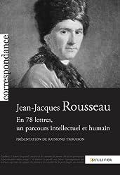 Jean-Jacques Rousseau: En 78 lettres, un parcours intellectuel et humain