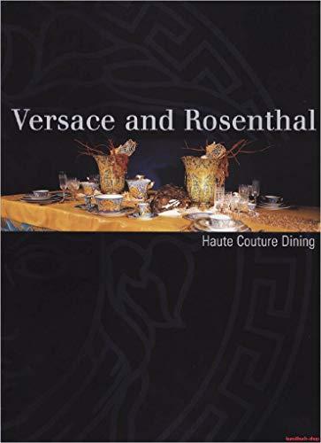Versace and Rosenthal: Haute Couture Dining. Engl./Dt./Ital. (Schriften und Kataloge des Deutschen Porzellanmuseums Hohenberg)