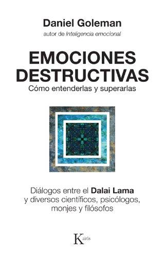 EMOCIONES DESTRUCTIVAS:Cómo entenderlas y superarlas por Daniel Goleman