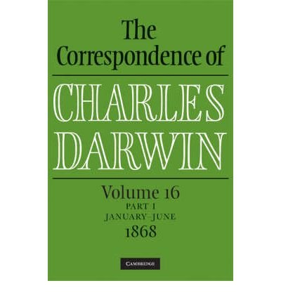 [( The Correspondence of Charles Darwin Parts 1 and 2: Volume 16, 1868: Parts 1 and 2: v. 16: 1868 January to June, July to December )] [by: Frederick H. Burkhardt] [Aug-2008]