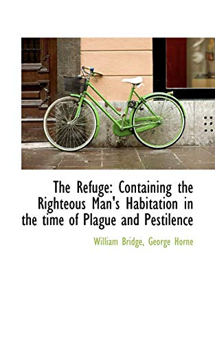 The Refuge: Containing the Righteous Man's Habitation in the Time of Plague and Pestilence