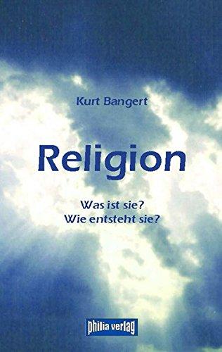 Religion: Was ist sie? Wie entsteht sie?
