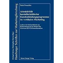 Attraktivität herstellerinitiierter Kundenbindungsprogramme im vertikalen Marketing (Hamburger Schriften zur Marketingforschung)