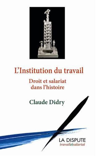 L'institution du travail : Droit et salariat dans l'histoire