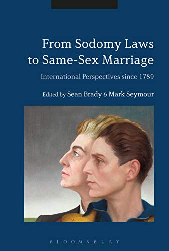 From Sodomy Laws to Same-Sex Marriage: International Perspectives since 1789 (English Edition)