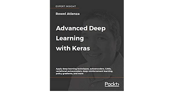 Advanced Deep Learning with Keras: Apply deep learning techniques