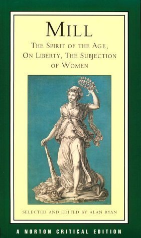 Mill: The Spirit of the Age, On Liberty, The Subjection of Women (Norton Critical Editions) A Norton Critical Edition by Mill, John Stuart published by W. W. Norton & Company (1996)