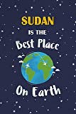 Sudan Is The Best Place On Earth: Sudan Souvenir Notebook