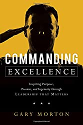Commanding Excellence: Inspiring Purpose, Passion, and Ingenuity through Leadership that Matters