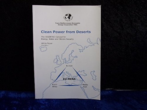 Clean Power from Deserts: The DESERTEC Concept for Energy, Water and Climate Security -